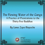 The Flowing Water of the Ganga: A Practice of Prostrations to the Thirty-Five Buddhas - MP3 Download