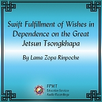 Swift Fulfillment of Wishes in Dependence on the Great Jetsun Tsongkhapa - MP3 Download